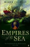Empires of the Sea: The Final Battle for the Mediterranean, 1521-1580