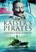 The Kaiser's Pirates: Hunting Germany's Raiding Cruisers 1914-1915