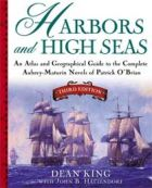 Harbors and High Seas: An Atlas and Geographical Guide to the Aubrey/Maturin Novels of Patrick O'Brian