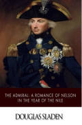 The Admiral: A Romance of Nelson in the Year of the Nile