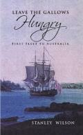 Leave the Gallows Hungry - First Fleet to Australia